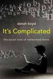 Part 1 – 'It's Complicated: The social Lives of Networked Teens' – What I loved